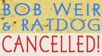 BOB WEIR & RATDOG - Cancelled